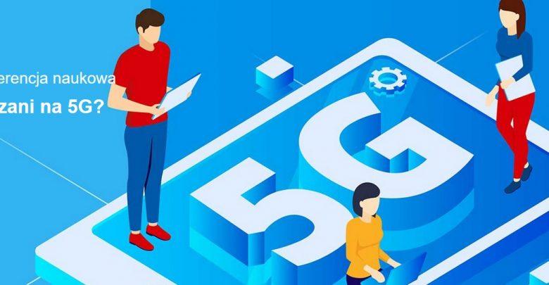 Czym jest sieć 5G? SKAZANI NA 5G. Wyjątkowa konferencja już 28 listopada w WST