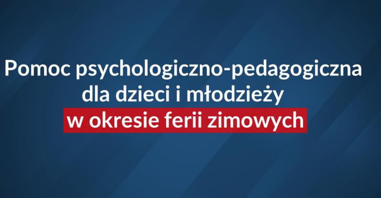 Pomoc psychologiczno-pedagogiczna dla dzieci i młodzieży w okresie ferii zimowych (fot.MEN)