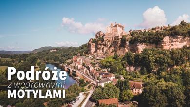 Podróże z Wędrownymi Motylami - AKWITANIA zamki i pałace w dolinie Dordogne (sob. 10:00, nd. 09:40)